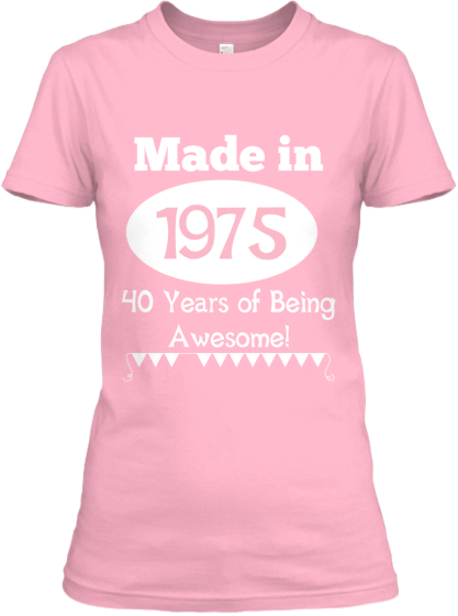 Made in 1975 40 Years of Being  Awesome!
