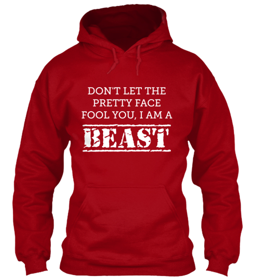 DON'T LET THE%0APRETTY FACE %0AFOOL YOU%2C I AM A BEAST