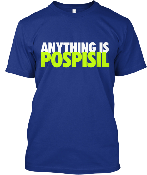 Anything is Pospisil shirt