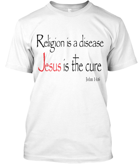 Religion is a Disease, Jesus is the Cure