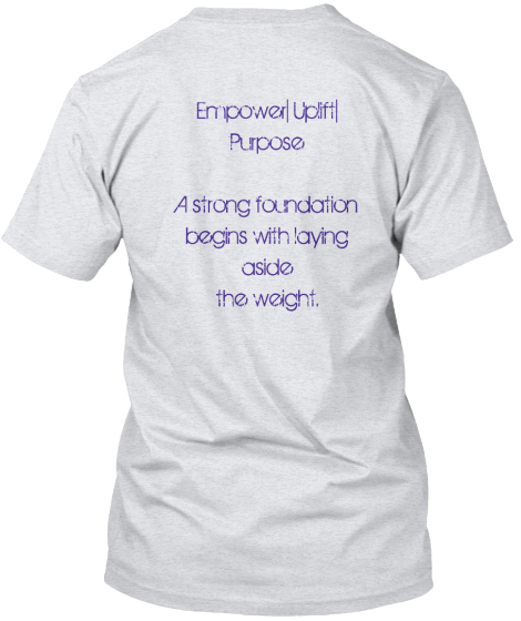 Empower%7C Uplift%7C%0APurpose%0A%0AA strong foundation%0Abegins with laying%0Aaside%0Athe weight.