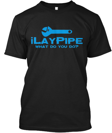 iLayPipe - Plumber Limited Edition Shirt