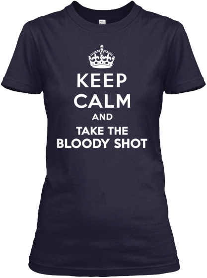 Keep calm and... TAKE THE BLOODY SHOT!