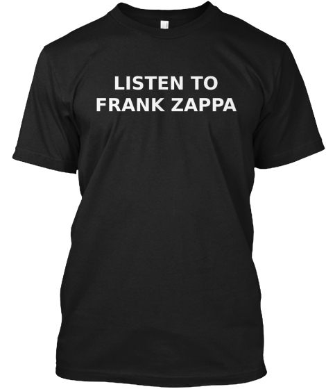 LISTEN TO%0AFRANK ZAPPA LISTEN TO%0AFRANK ZAPPA