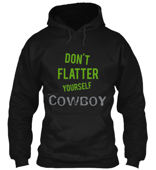 Don't %0A FLATTER YOURSELF COWBOY