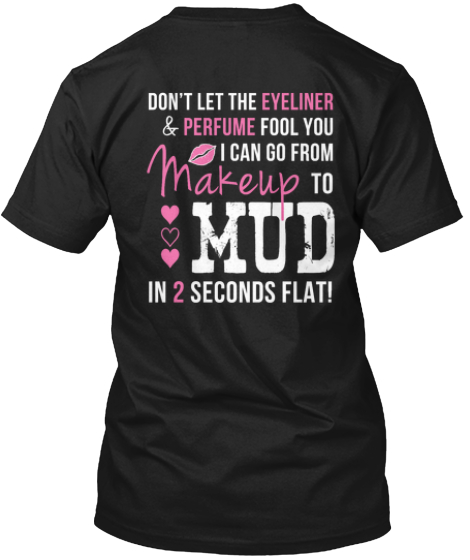Makeup to Mud in 2 Seconds Shirt