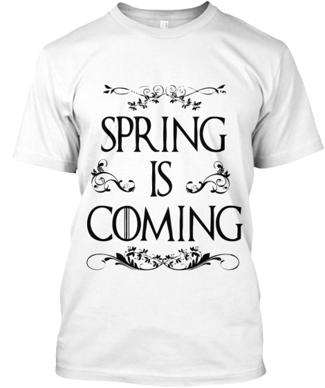 Down with Winter.  Spring is Coming.