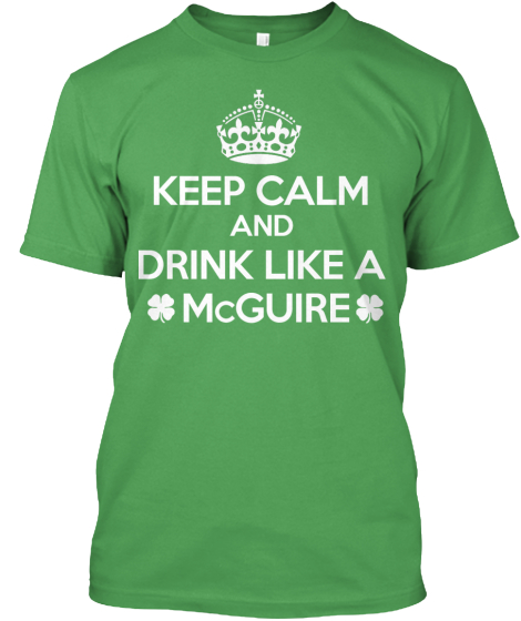 Keep Calm and Drink Like a McGuire!