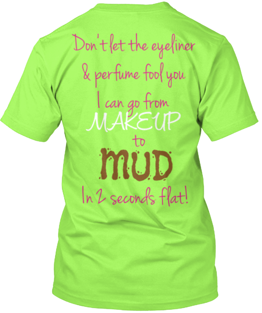 Don't let the eyeliner %0A%26 perfume fool you%0AI can go from MAKEUP to MUD In 2 seconds flat!