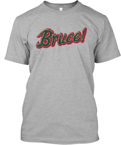 BRUCE! Show your love for BRUCE!