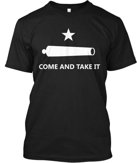 Limited Edition - Come and Take It!