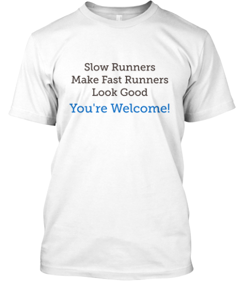 Slow runners make fast runners look good teespring for Make t shirts fast